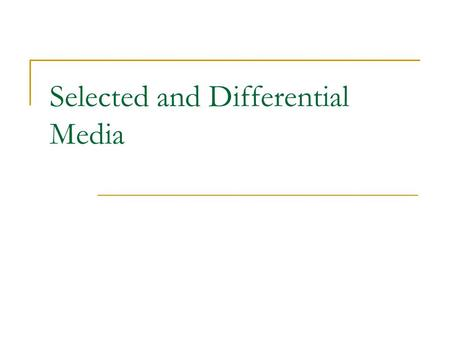 Selected and Differential Media. Define Selective Media Differential Media Enriched Media.