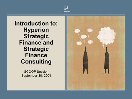 Introduction to: Hyperion Strategic Finance and Strategic Finance Consulting SCOOP Session September 30, 2004.