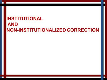 INSTITUTIONAL AND NON-INSTITUTIONALIZED CORRECTION.
