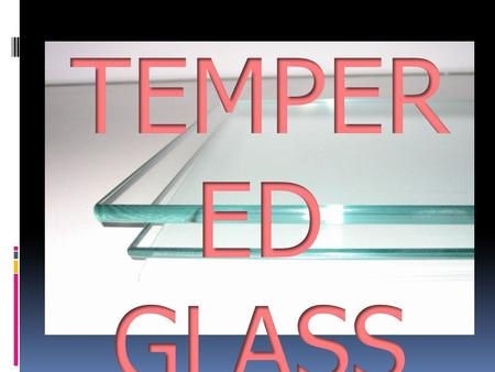  Tempered glass is made by processes which create balanced internal stresses which give the glass strength. Tempered glass is manufactured through.