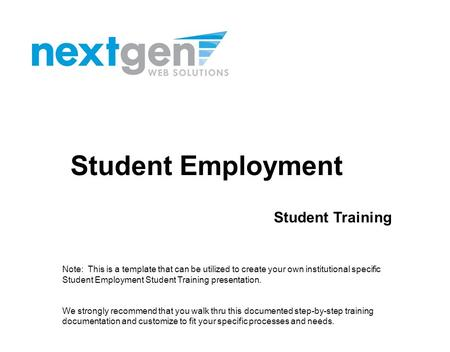 Student Employment Student Training Note: This is a template that can be utilized to create your own institutional specific Student Employment Student.