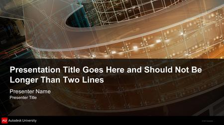 © 2011 Autodesk Presentation Title Goes Here and Should Not Be Longer Than Two Lines Presenter Name Presenter Title.
