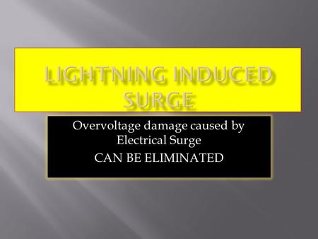 Overvoltage damage caused by Electrical Surge CAN BE ELIMINATED.