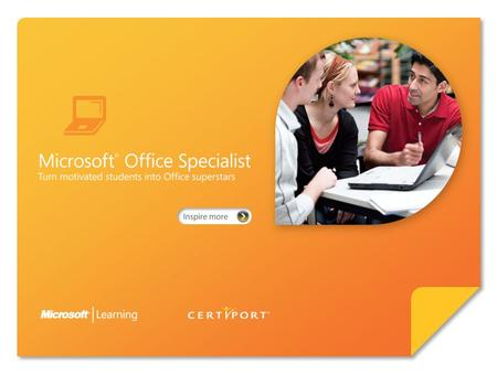 Certify skills through Microsoft ® Office Specialist 2007. Microsoft Office Specialist 2007 represents an exciting opportunity for students to become.