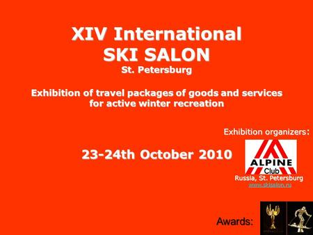 ХIV International SKI SALON St. Petersburg Exhibition of travel packages of goods and services for active winter recreation Exhibition organizers : 23-24th.