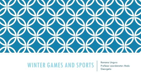 WINTER GAMES AND SPORTS Ramona Unguru Profesor coordonator: Radu Georgeta.