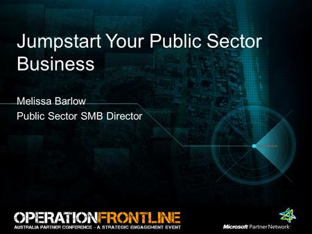 Jumpstart Your Public Sector Business Melissa Barlow Public Sector SMB Director.
