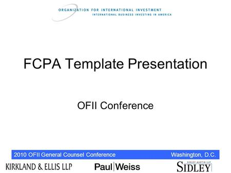 2010 OFII General Counsel Conference Washington, D.C. FCPA Template Presentation OFII Conference.