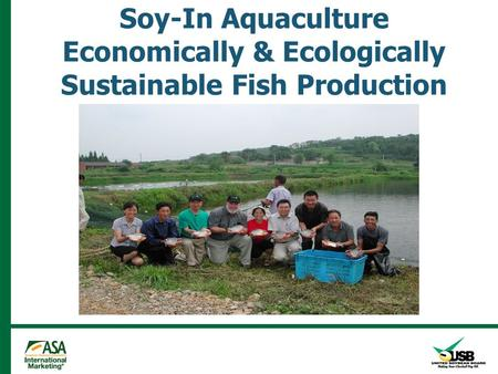 Soy-In Aquaculture Economically & Ecologically Sustainable Fish Production.