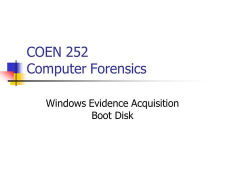 COEN 252 Computer Forensics Windows Evidence Acquisition Boot Disk.