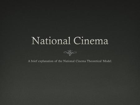 What is National CinemaWhat is National <strong>Cinema</strong>  Film made within a country or nation*  Film made reflecting a nations identity.  National <strong>Cinema</strong> films.