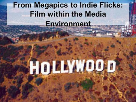 From Megapics to Indie Flicks: Film within the Media Environment.