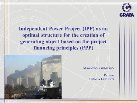 Independent Power Project (IPP) as an optimal structure for the creation of generating object based on the project financing principles (PPP) Shaimerden.