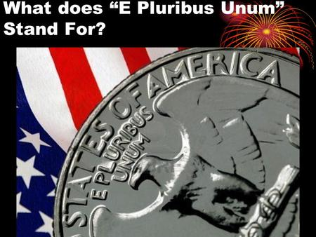 "What does ""E Pluribus Unum"" Stand For?. Who Are America's Citizens? You are a Citizen by birth if you meet any of the following: Born in the U.S. (50."