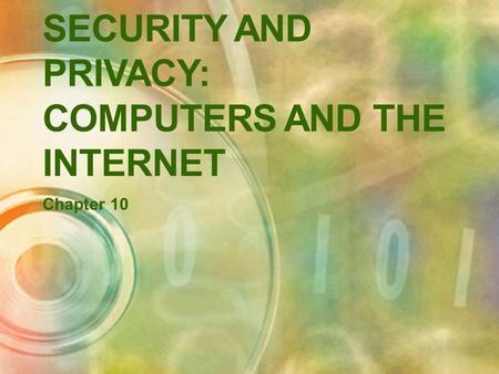 SECURITY AND PRIVACY: COMPUTERS AND THE INTERNET Chapter 10.
