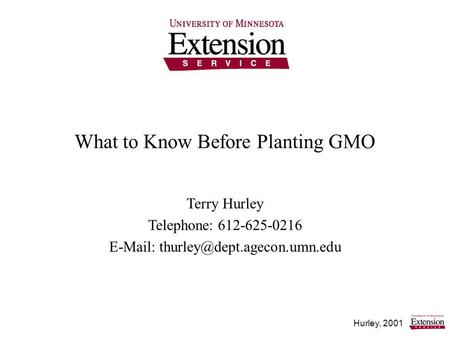 Hurley, 2001 What to Know Before Planting GMO Terry Hurley Telephone: 612-625-0216