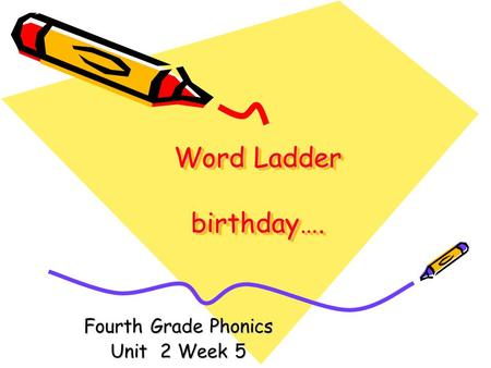 Word Ladder birthday…. Fourth Grade Phonics Unit 2 Week 5.