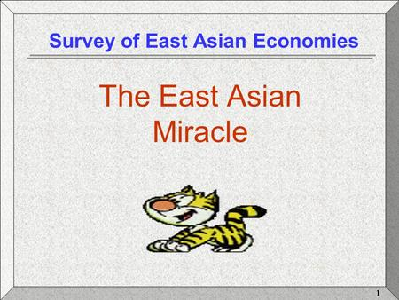 1 Survey of East Asian Economies The East Asian Miracle.