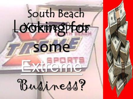 Ooking for some Extreme Business? L ooking for some Extreme Business? South Beach Xtreme Sports.