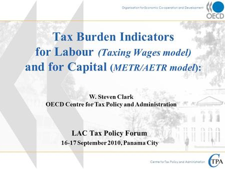 Centre for Tax Policy and Administration Organisation for Economic Co-operation and Development Tax Burden Indicators for Labour (Taxing Wages model) and.