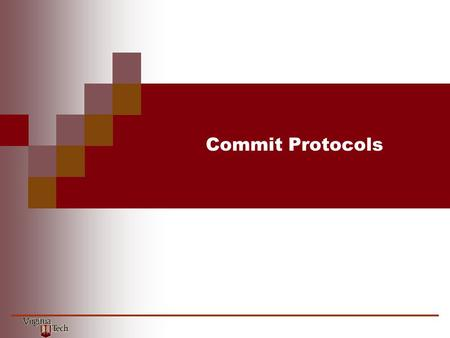 Commit Protocols. CS5204 – Operating Systems2 Fault Tolerance Causes of failure: process failure machine failure network failure Goals : transparent: