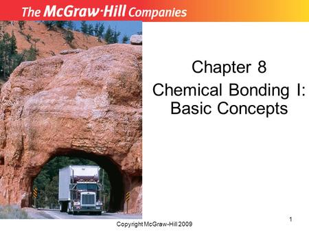 Chapter 8 Chemical Bonding I: Basic Concepts Copyright McGraw-Hill 2009 1.