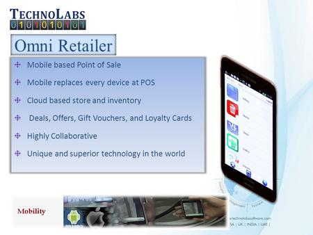 Mobile based Point of Sale Mobile replaces every device at POS Cloud based store and inventory Deals, Offers, Gift Vouchers, and Loyalty Cards Highly.
