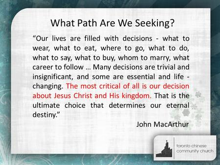 "What Path Are We Seeking? ""Our lives are filled with decisions - what to wear, what to eat, where to go, what to do, what to say, what to buy, whom to."