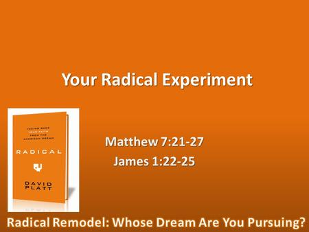 Your Radical Experiment Matthew 7:21-27 James 1:22-25.