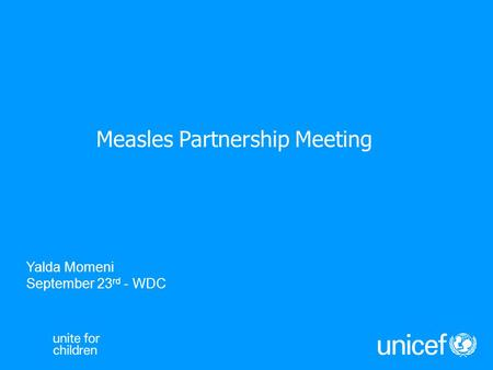 Measles Partnership Meeting Yalda Momeni September 23 rd - WDC.