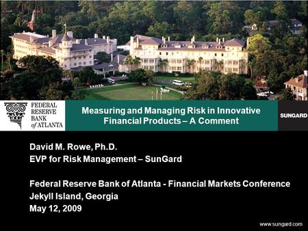 Www.sungard.com Measuring and Managing Risk in Innovative Financial Products – A Comment David M. Rowe, Ph.D. EVP for Risk Management – SunGard Federal.