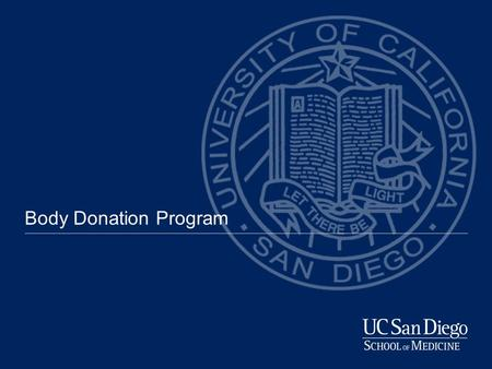 Body Donation Program. Established to provide human cadavers for educational and scientific study Register Donors Coordinate with Donor Families Track.