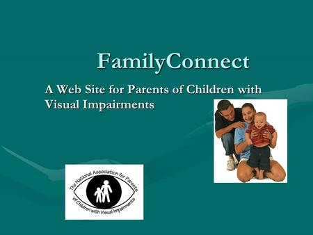 FamilyConnect A Web Site for Parents of Children with Visual Impairments.