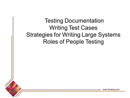 Testing Documentation Writing Test Cases Strategies for Writing Large Systems Roles of People Testing.
