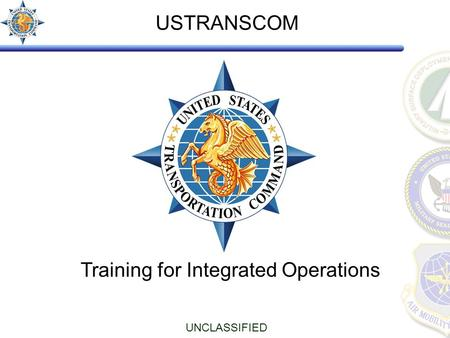 Training for Integrated Operations UNCLASSIFIED USTRANSCOM.