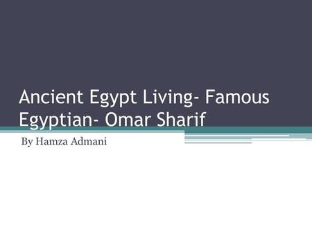 Ancient Egypt Living- Famous Egyptian- Omar Sharif By Hamza Admani.