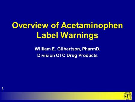 Overview of Acetaminophen Label Warnings William E. Gilbertson, PharmD. Division OTC Drug Products 1.