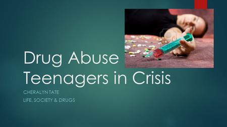 Drug Abuse ~ Teenagers in Crisis