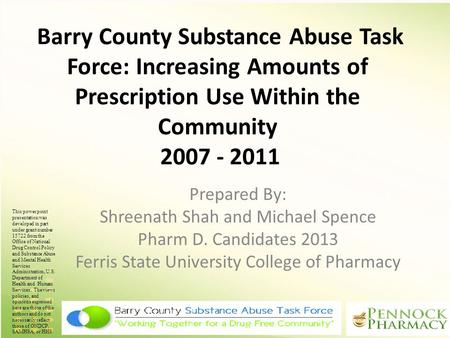 Barry County Substance Abuse Task Force: Increasing Amounts of Prescription Use Within the Community 2007 - 2011 Prepared By: Shreenath Shah and Michael.