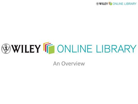 An Overview. Brand new online service from John Wiley & Sons Fully replaces Wiley InterScience Launching late July 2010 Introducing.