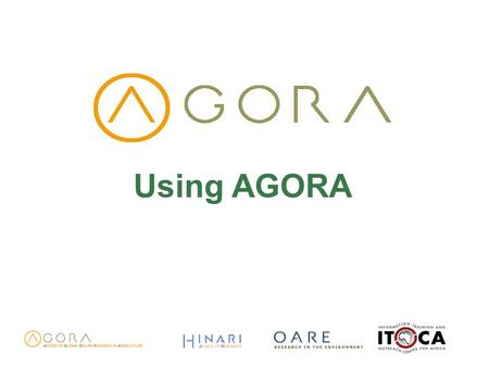 Using AGORA. Workshop Objectives Learn what AGORA offers, main features, and appropriate use Learn how to open AGORA, log in and navigate to find journals.