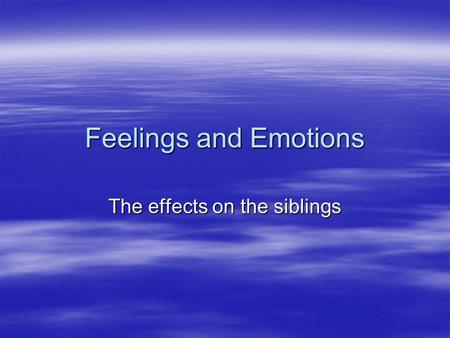 Feelings and Emotions The effects on the siblings.
