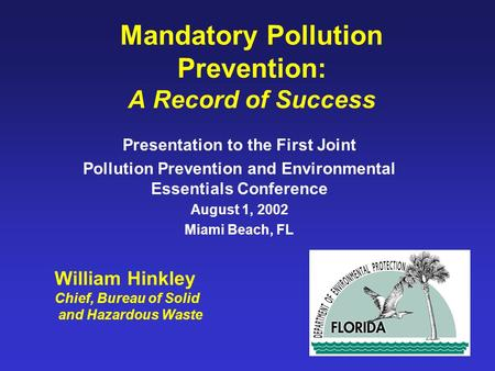 Mandatory Pollution Prevention: A Record of Success Presentation to the First Joint Pollution Prevention and Environmental Essentials Conference August.