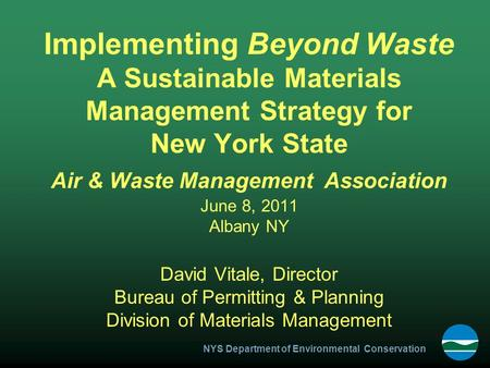 NYS Department of Environmental Conservation Implementing Beyond Waste A Sustainable Materials Management Strategy for New York State Air & Waste Management.