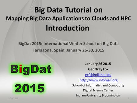 Big Data Tutorial on Mapping Big Data Applications to <strong>Clouds</strong> and HPC Introduction BigDat 2015: International Winter School on Big Data Tarragona, Spain,