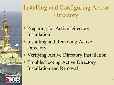 1 Installing and Configuring <strong>Active</strong> <strong>Directory</strong>  Preparing for <strong>Active</strong> <strong>Directory</strong> Installation  Installing and Removing <strong>Active</strong> <strong>Directory</strong>  Verifying <strong>Active</strong>.