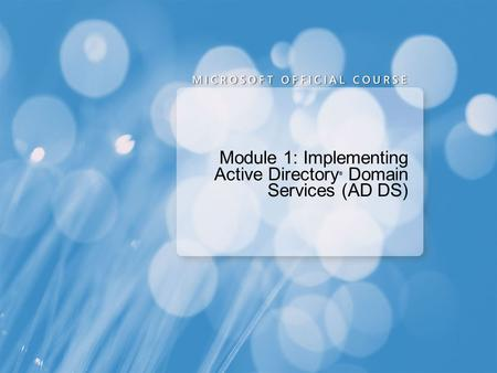 Module 1: Implementing Active Directory ® Domain Services (AD DS)