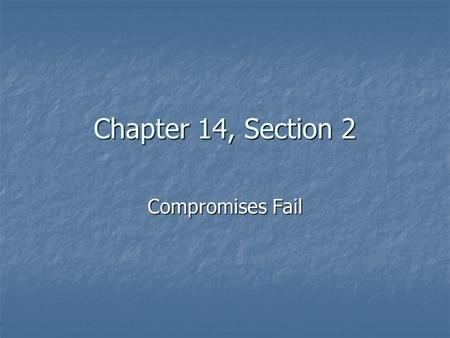 Chapter 14, Section 2 Compromises Fail.