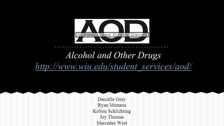 Alcohol and Other Drugs  Danielle Gray Ryan Mumma Kolton Schlichting Joy Thomas Mercedes West.