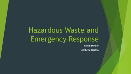 Hazardous Waste and Emergency Response Kelsie Ponder Michelle Barton.